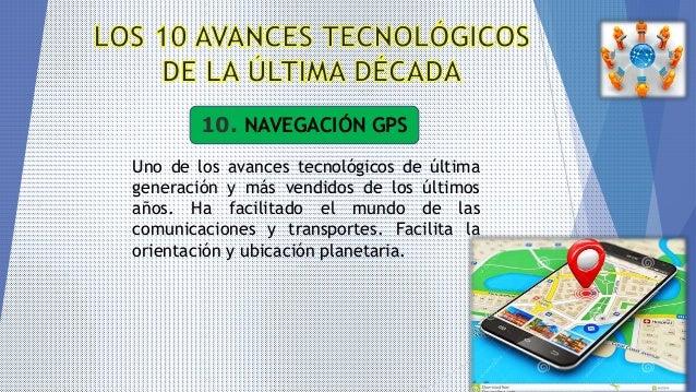 10. NAVEGACIÓN GPS Uno de los avances tecnológicos de última generación y más vendidos de los últimos años. Ha facilitado ...