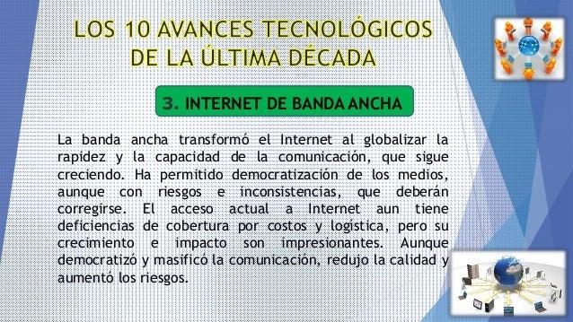 3. INTERNET DE BANDA ANCHA La banda ancha transformó el Internet al globalizar la rapidez y la capacidad de la comunicació...