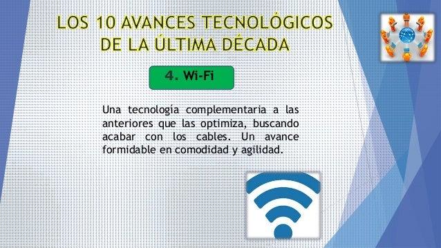 4. Wi-Fi Una tecnología complementaria a las anteriores que las optimiza, buscando acabar con los cables. Un avance formid...