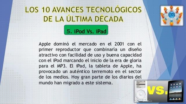 5. iPod Vs. iPad Apple dominó el mercado en el 2001 con el primer reproductor que combinaría un diseño atractivo con facil...
