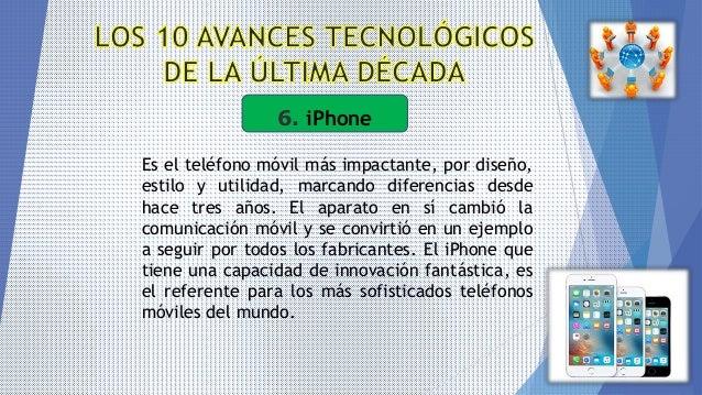 6. iPhone Es el teléfono móvil más impactante, por diseño, estilo y utilidad, marcando diferencias desde hace tres años. E...