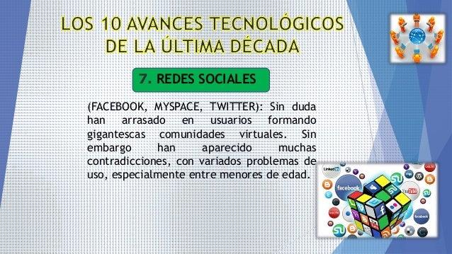 7. REDES SOCIALES (FACEBOOK, MYSPACE, TWITTER): Sin duda han arrasado en usuarios formando gigantescas comunidades virtual...