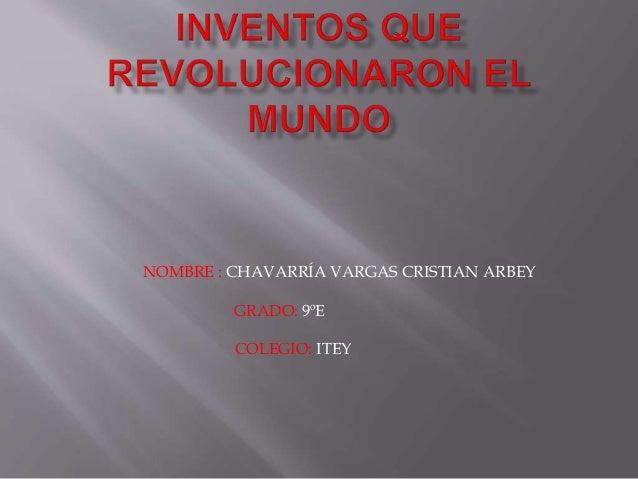 NOMBRE : CHAVARRÍA VARGAS CRISTIAN ARBEY GRADO: 9ºE COLEGIO: ITEY