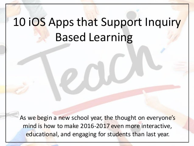 10 iOS Apps that Support Inquiry Based Learning As we begin a new school year, the thought on everyone's mind is how to ma...