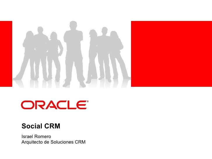 <Insert Picture Here>Social CRMIsrael RomeroArquitecto de Soluciones CRM