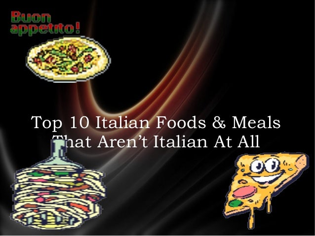 Top 10 Italian Foods & Meals That Aren't Italian At All