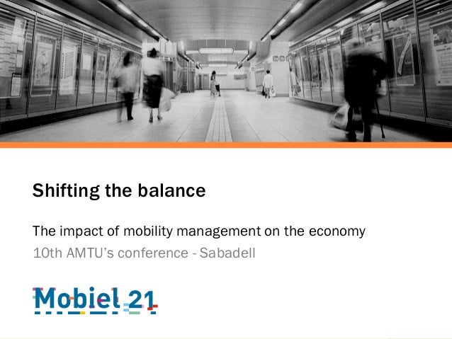 Shifting the balance The impact of mobility management on the economy 10th AMTU's conference - Sabadell