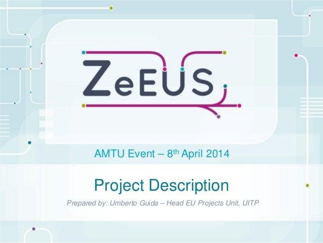 Project Description Prepared by: Umberto Guida – Head EU Projects Unit, UITP AMTU Event – 8th April 2014