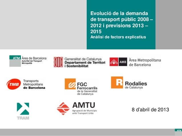 1 1 Evolució de la demanda de transport públic 2008 – 2012 i previsions 2013 – 2015 Anàlisi de factors explicatius 8 d'abr...
