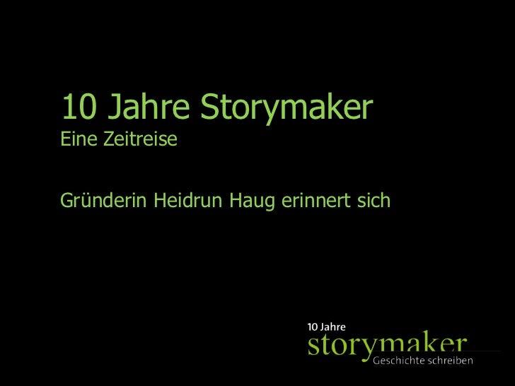 10 Jahre Storymaker <br />Eine Zeitreise <br />Gründerin Heidrun Haug erinnert sich<br />