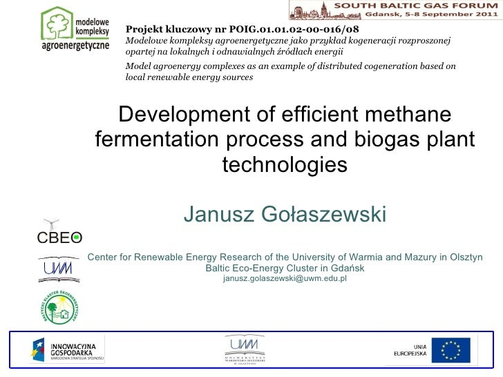 Development of efficient methane fermentation process and biogas plant technologies Janusz Gołaszewski Center for Renewabl...