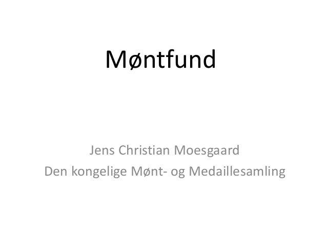 Møntfund  Jens Christian Moesgaard Den kongelige Mønt- og Medaillesamling