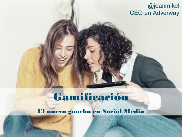 Gamificación El nuevo gancho en Social Media @joanmikel CEO en Adverway