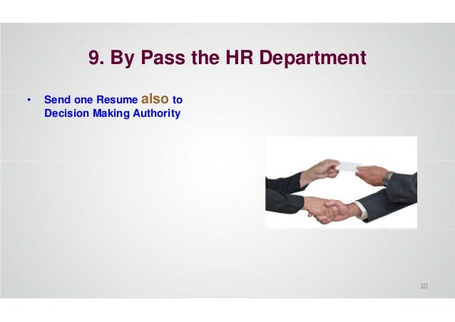 9. By Pass the HR Department • Send one Resume also to Decision Making Authority 10