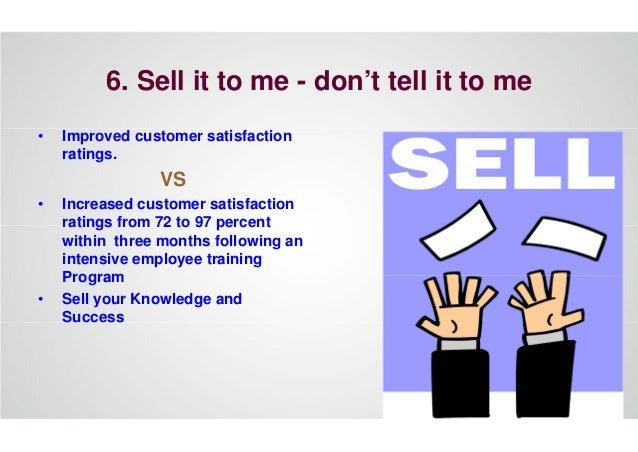 6. Sell it to me - don't tell it to me • Improved customer satisfaction ratings. VS • Increased customer satisfaction rati...