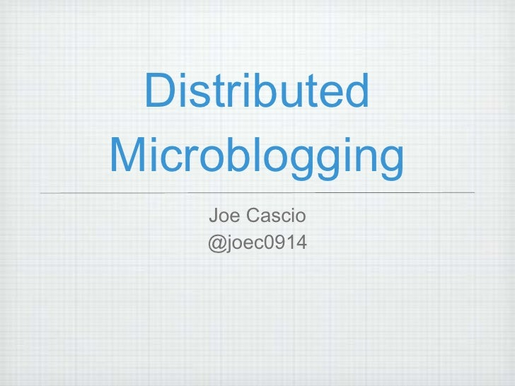 Distributed Microblogging <ul><li>Joe Cascio </li></ul><ul><li>@joec0914 </li></ul>