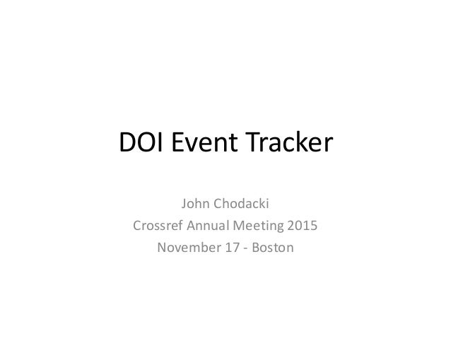 DOI Event Tracker John Chodacki Crossref Annual Meeting 2015 November 17 - Boston
