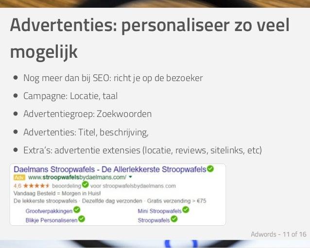 Advertenties:personaliseerzoveel mogelijk NogmeerdanbijSEO:richtjeopdebezoeker Campagne:Locatie,taal Adverte...