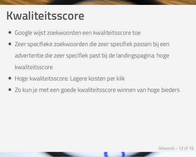 Kwaliteitsscore Googlewijstzoekwoordeneenkwaliteitsscoretoe Zeerspecifiekezoekwoordendiezeerspecifiekpassenbij...