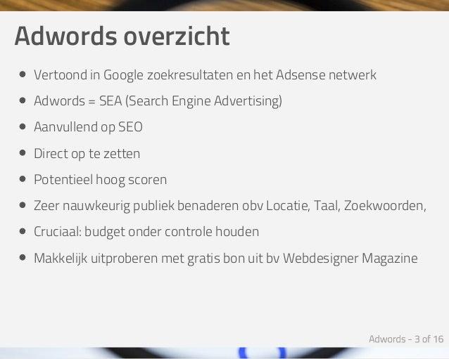 Adwordsoverzicht VertoondinGooglezoekresultatenenhetAdsensenetwerk Adwords=SEA(SearchEngineAdvertising) Aanvu...