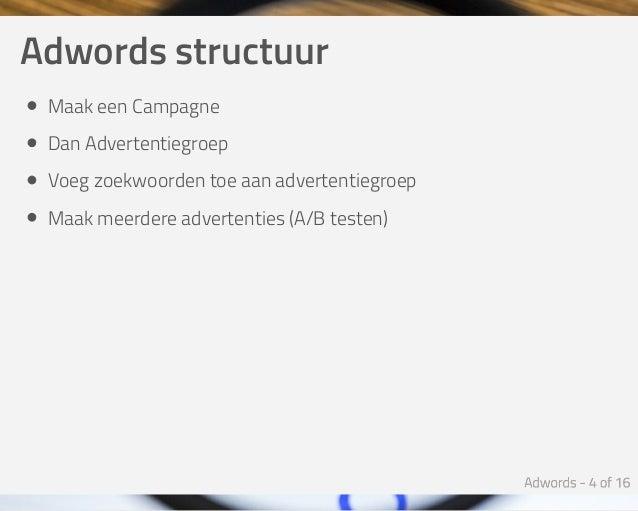 Adwordsstructuur MaakeenCampagne DanAdvertentiegroep Voegzoekwoordentoeaanadvertentiegroep Maakmeerdereadvertent...