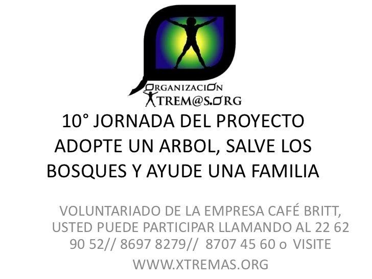 10° JORNADA DEL PROYECTO ADOPTE UN ARBOL, SALVE LOSBOSQUES Y AYUDE UNA FAMILIA VOLUNTARIADO DE LA EMPRESA CAFÉ BRITT,USTED...