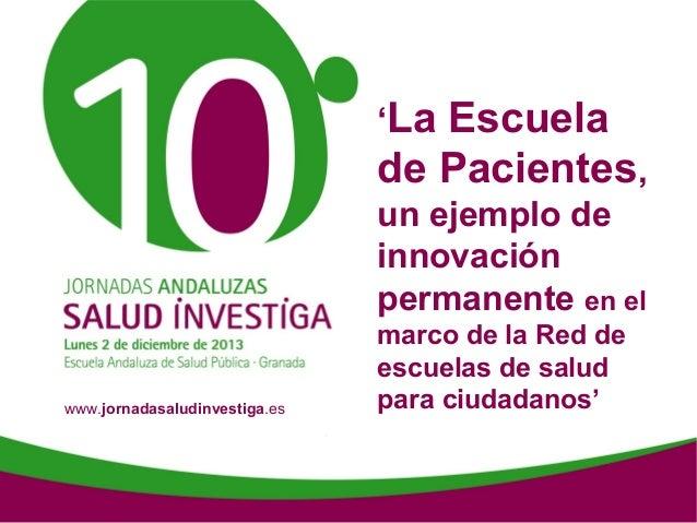 'La  Escuela de Pacientes, un ejemplo de innovación permanente en el www.jornadasaludinvestiga.es  marco de la Red de escu...