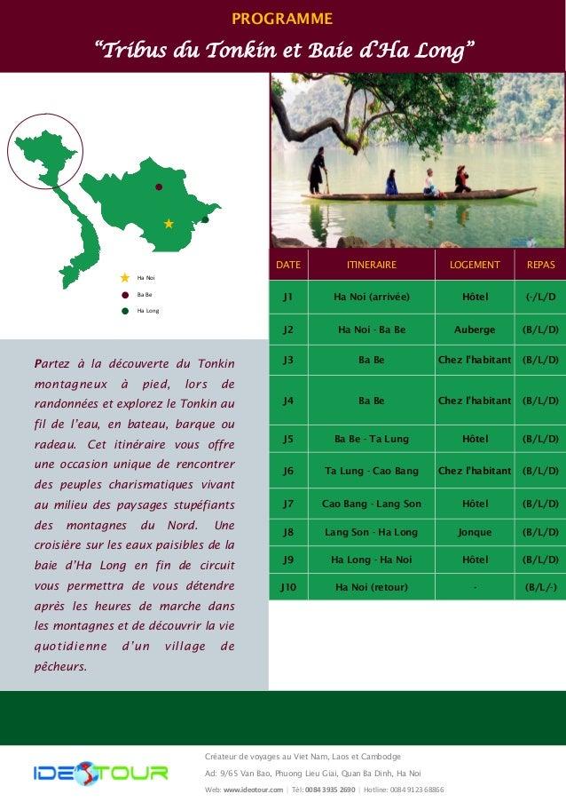 """PROGRAMME """"Tribus du Tonkin et Baie d'Ha Long"""" DATE ITINERAIRE LOGEMENT REPAS J1 Ha Noi (arrivée) Hôtel (-/L/D J2 Ha Noi -..."""