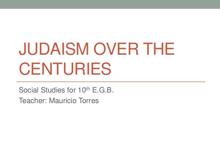 JUDAISM OVER THECENTURIESSocial Studies for 10th E.G.B.Teacher: Mauricio Torres