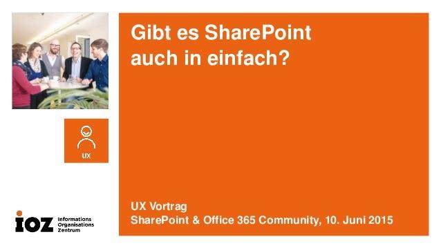 Gibt es SharePoint auch in einfach? UX Vortrag SharePoint & Office 365 Community, 10. Juni 2015