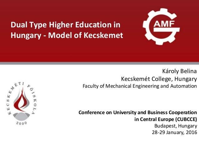 ELŐADÁS CÍME Dual Type Higher Education in Hungary - Model of Kecskemet Károly Belina Kecskemét College, Hungary Faculty o...