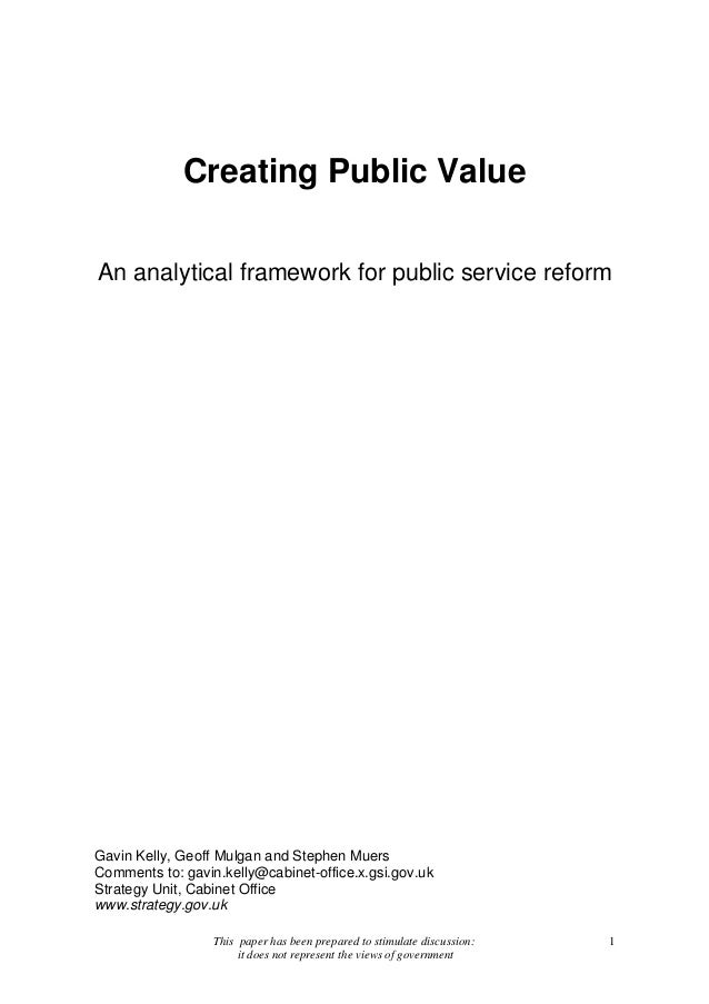 This paper has been prepared to stimulate discussion: it does not represent the views of government 1 Creating Public Valu...
