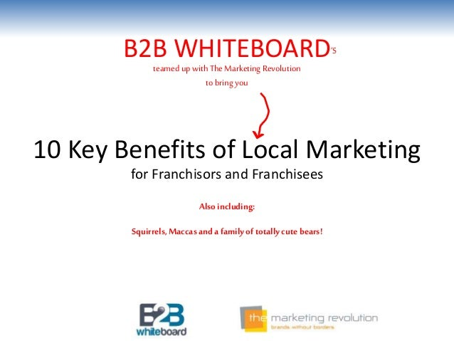 10 Key Benefits of Local Marketing B2B WHITEBOARD'S Also including: teamed up with TheMarketingRevolution to bringyou for ...