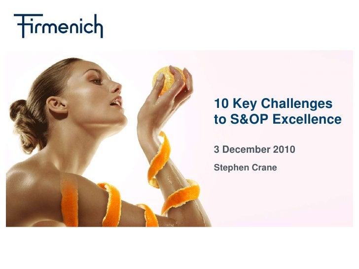 10 Key Challenges to S&OP Excellence<br />3 December 2010<br />Stephen Crane<br />