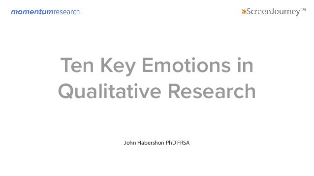 Ten Key Emotions in Qualitative Research John Habershon PhD FRSA