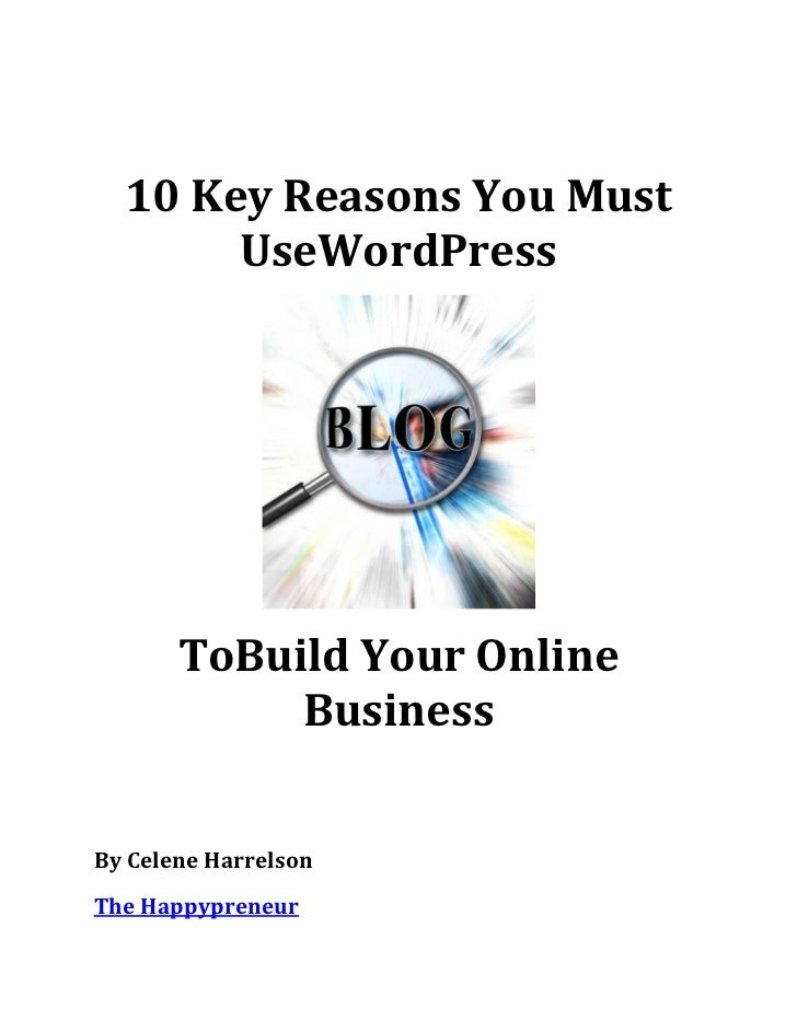 10 Key Reasons You Must       UseWordPress       ToBuild Your Online            BusinessBy Celene HarrelsonThe Happypreneur
