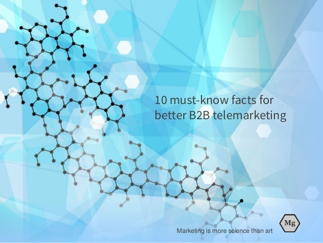 10 must-know facts for better B2B telemarketing Marketing is more science than art