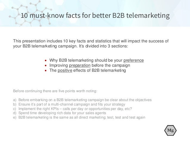 This presentation includes 10 key facts and statistics that will impact the success of your B2B telemarketing campaign. It...