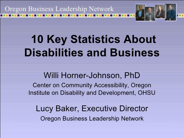10 Key Statistics About Disabilities and Business   Willi Horner-Johnson, PhD Center on Community Accessibility, Oregon In...