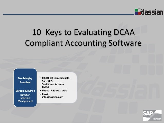 10 Keys to Evaluating DCAA Compliant Accounting Software  Dan Murphy, President Barbara McElnea Director, Solution Managem...
