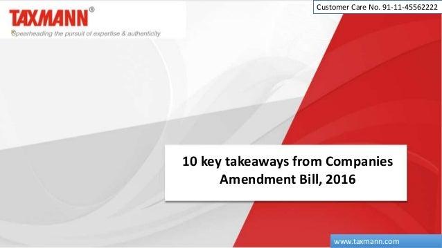 10 key takeaways from Companies Amendment Bill, 2016 Customer Care No. 91-11-45562222 www.taxmann.com