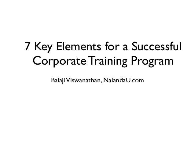 7 Key Elements for a Successful Corporate Training Program Balaji Viswanathan, NalandaU.com