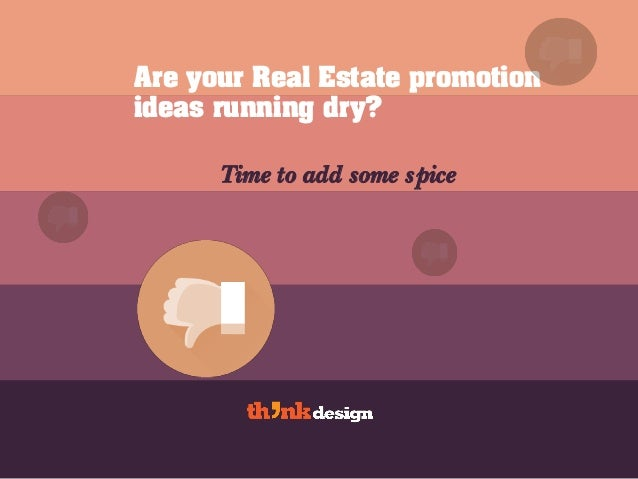 Are your Real Estate promotion ideas running dry? Time to add some spice