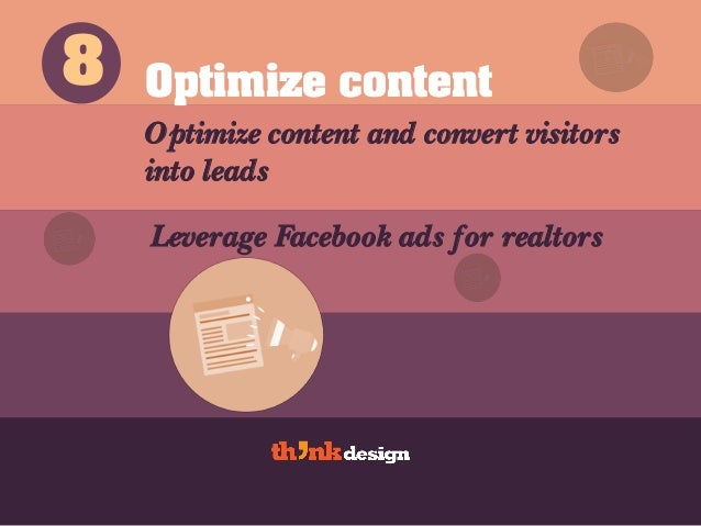 Optimize content Optimize content and convert visitors into leads 8 Leverage Facebook ads for realtors