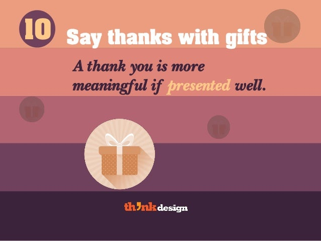 Say thanks with gifts A thank you is more meaningful if presented well. 10