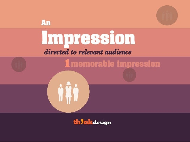 An 1 Impression directed to relevant audience memorable impression