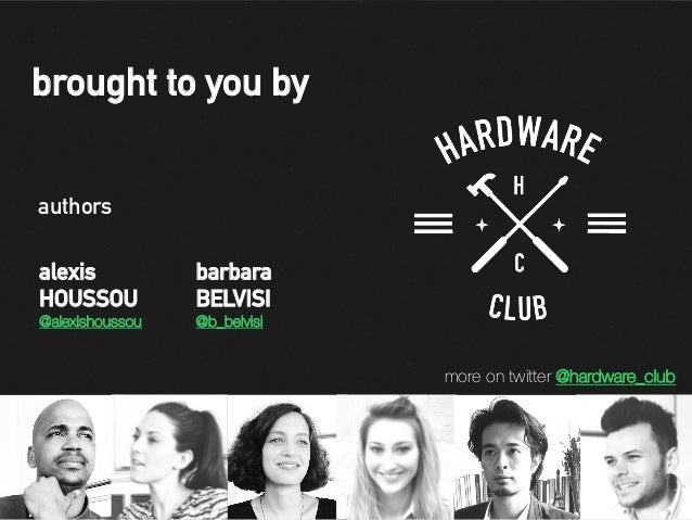 alexis HOUSSOU @alexishoussou barbara BELVISI @b_belvisi brought to you by more on twitter @hardware_club authors