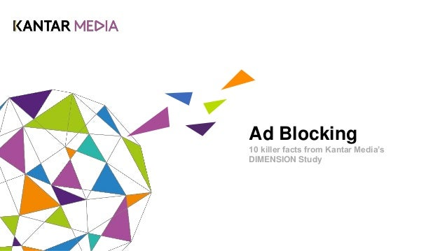 Ad Blocking 10 killer facts from Kantar Media's DIMENSION Study