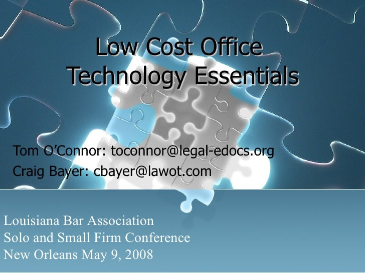 Low Cost Office  Technology Essentials Tom O'Connor: toconnor@legal-edocs.org Craig Bayer: cbayer@lawot.com Louisiana Bar ...