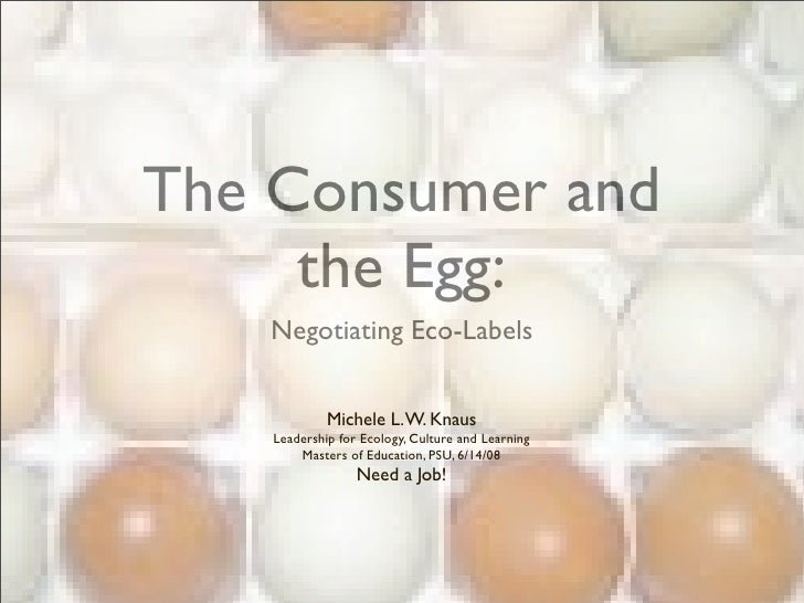 The Consumer and      the Egg:    Negotiating Eco-Labels                Michele L. W. Knaus     Leadership for Ecology, Cu...